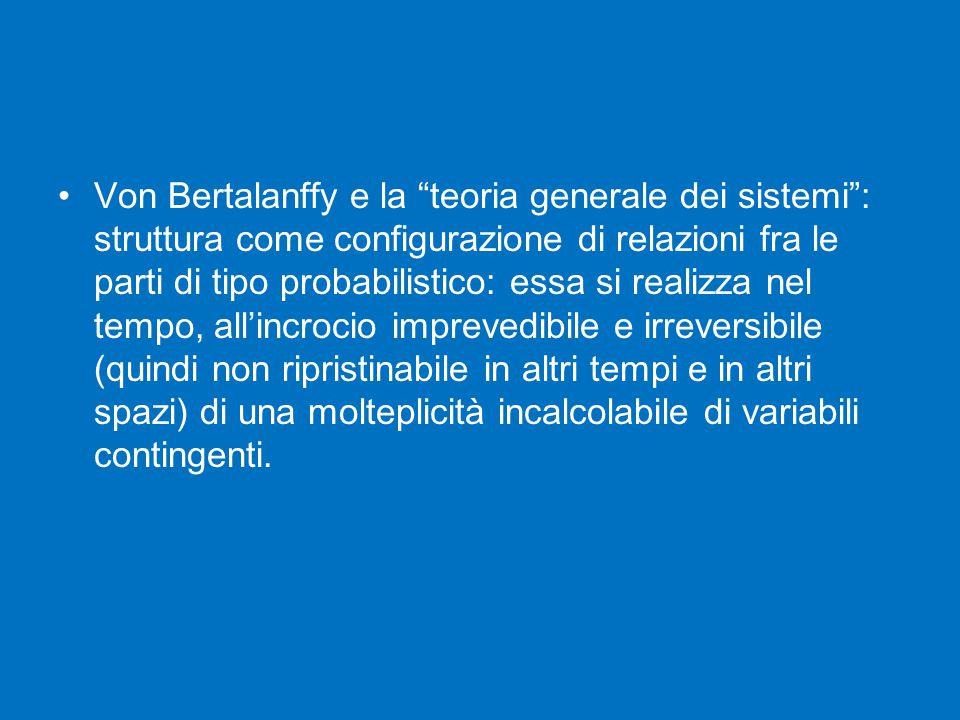 """Von Bertalanffy e la """"teoria generale dei sistemi"""": struttura come configurazione di relazioni fra le parti di tipo probabilistico: essa si realizza n"""