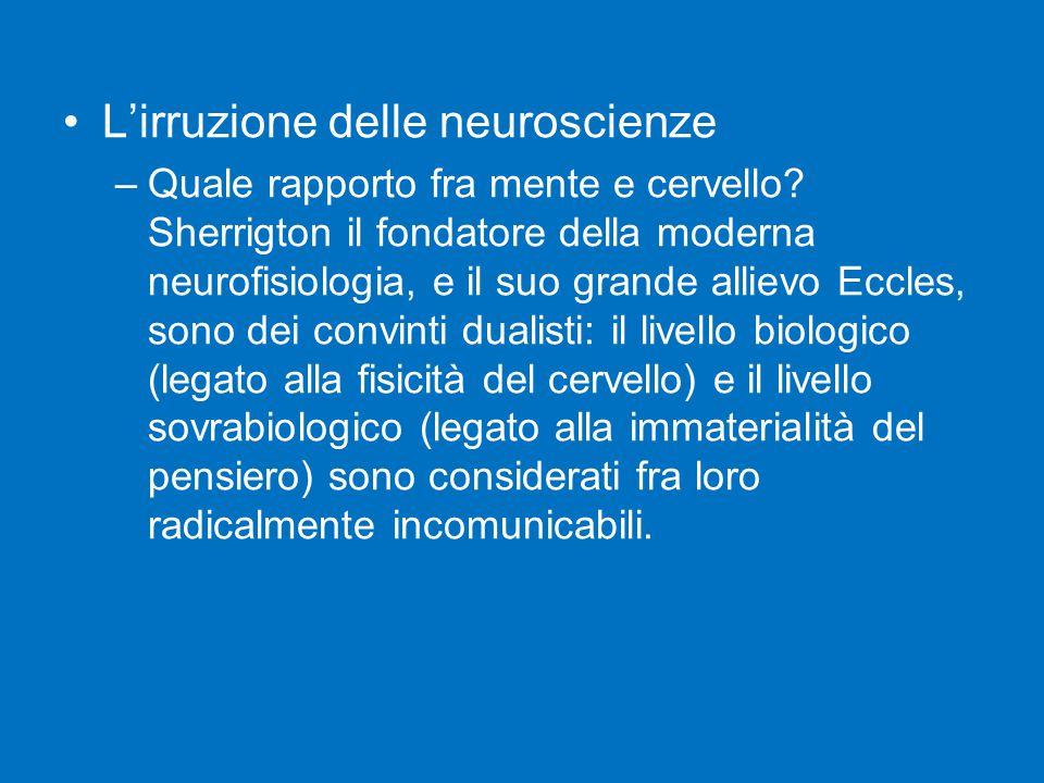 L'irruzione delle neuroscienze –Quale rapporto fra mente e cervello.