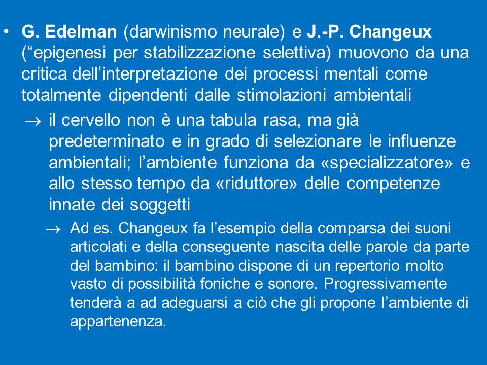 """G. Edelman (darwinismo neurale) e J.-P. Changeux (""""epigenesi per stabilizzazione selettiva) muovono da una critica dell'interpretazione dei processi m"""