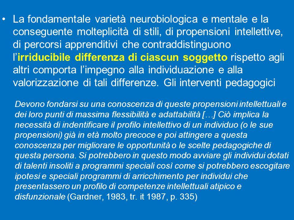 La fondamentale varietà neurobiologica e mentale e la conseguente molteplicità di stili, di propensioni intellettive, di percorsi apprenditivi che con
