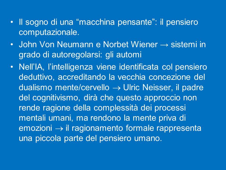 """Il sogno di una """"macchina pensante"""": il pensiero computazionale. John Von Neumann e Norbet Wiener → sistemi in grado di autoregolarsi: gli automi Nell"""