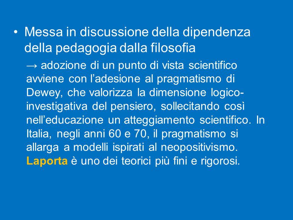 Messa in discussione della dipendenza della pedagogia dalla filosofia → adozione di un punto di vista scientifico avviene con l'adesione al pragmatism