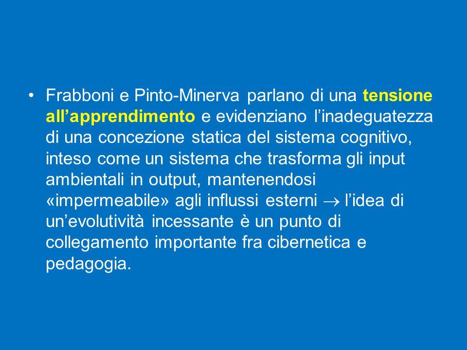 Frabboni e Pinto-Minerva parlano di una tensione all'apprendimento e evidenziano l'inadeguatezza di una concezione statica del sistema cognitivo, inte