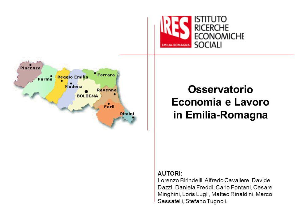 Osservatorio Economia e Lavoro in Emilia-Romagna AUTORI: Lorenzo Birindelli, Alfredo Cavaliere, Davide Dazzi, Daniela Freddi, Carlo Fontani, Cesare Mi