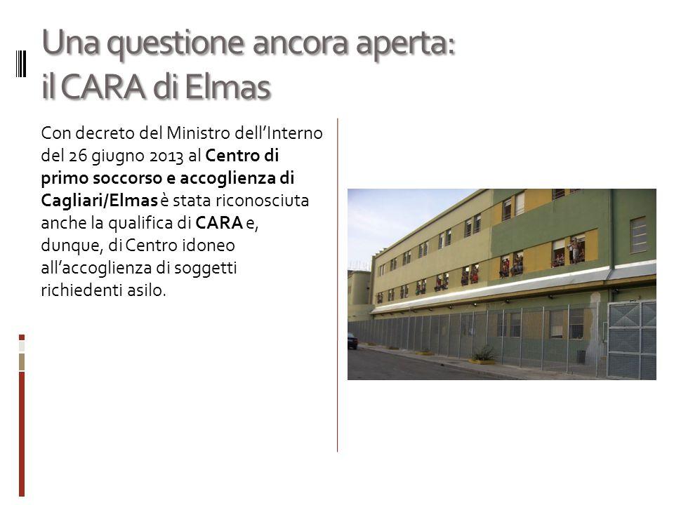 Una questione ancora aperta: il CARA di Elmas Con decreto del Ministro dell'Interno del 26 giugno 2013 al Centro di primo soccorso e accoglienza di Cagliari/Elmas è stata riconosciuta anche la qualifica di CARA e, dunque, di Centro idoneo all'accoglienza di soggetti richiedenti asilo.