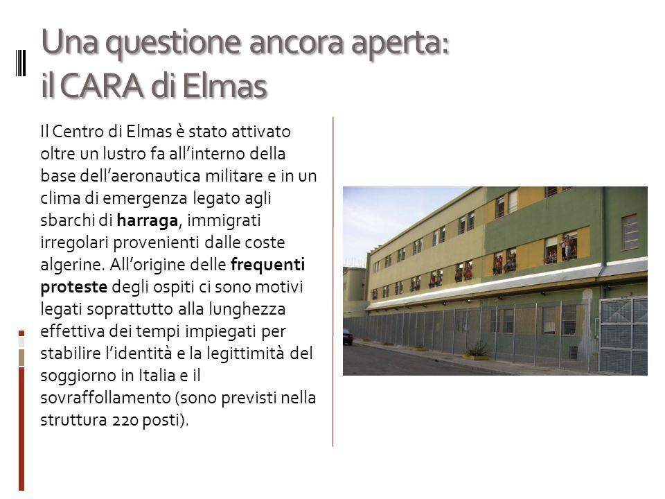 Una questione ancora aperta: il CARA di Elmas Il Centro di Elmas è stato attivato oltre un lustro fa all'interno della base dell'aeronautica militare e in un clima di emergenza legato agli sbarchi di harraga, immigrati irregolari provenienti dalle coste algerine.