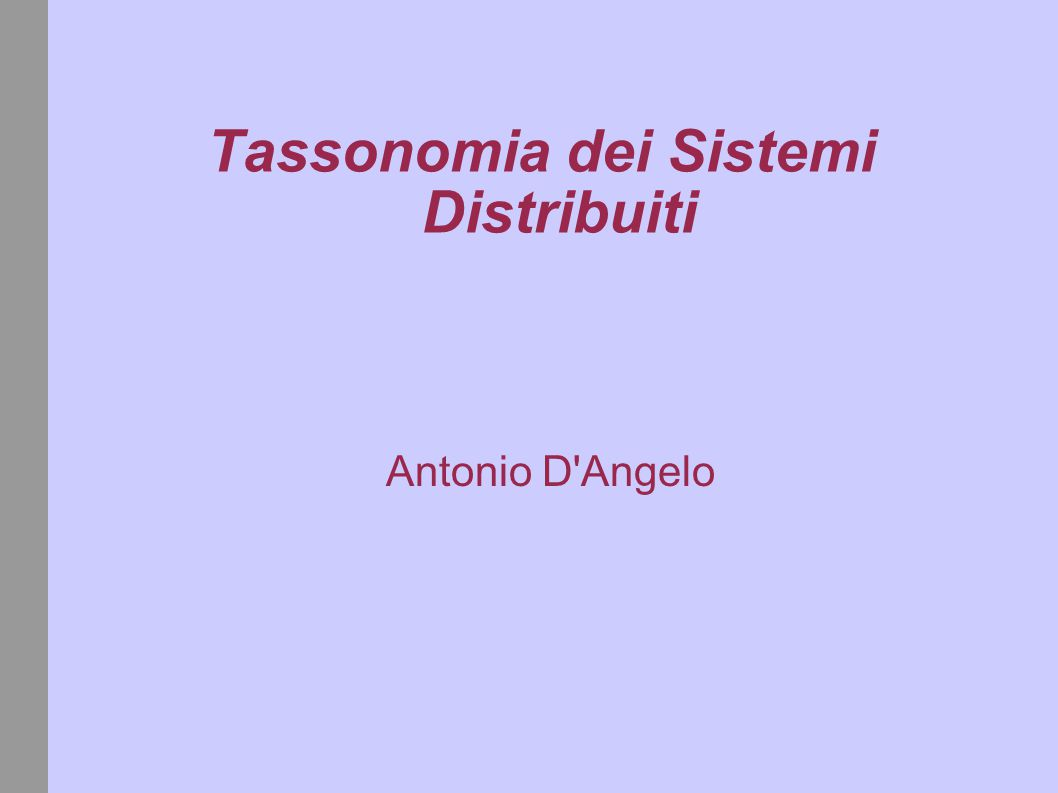 Tassonomia dei Sistemi Distribuiti Antonio D Angelo