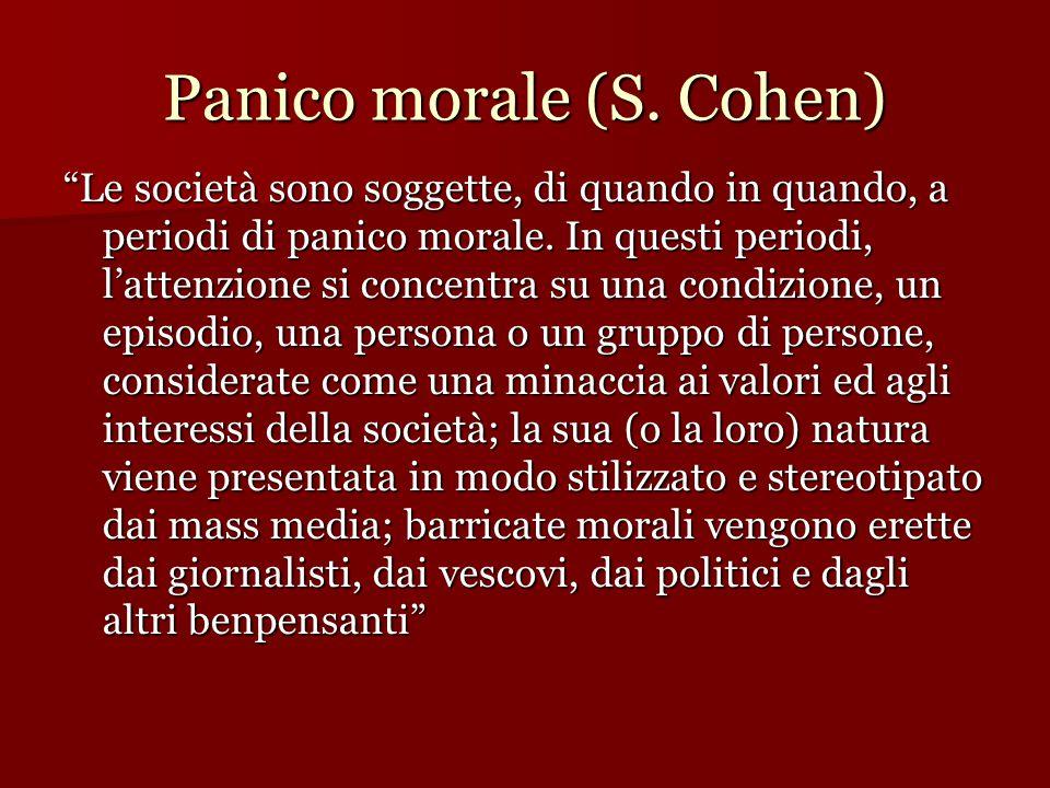 """Panico morale (S. Cohen)  """"Le società sono soggette, di quando in quando, a periodi di panico morale. In questi periodi, l'attenzione si concentra su"""