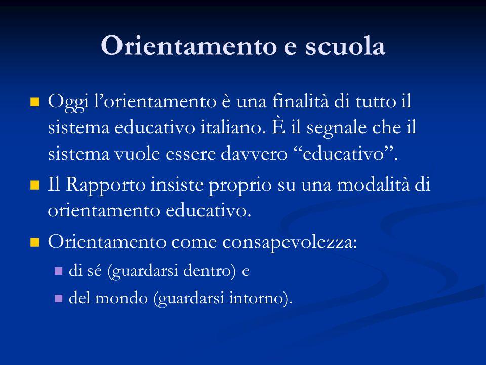 Orientamento e scuola Oggi l'orientamento è una finalità di tutto il sistema educativo italiano.