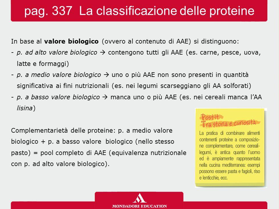In base al valore biologico (ovvero al contenuto di AAE) si distinguono: -p. ad alto valore biologico  contengono tutti gli AAE (es. carne, pesce, uo
