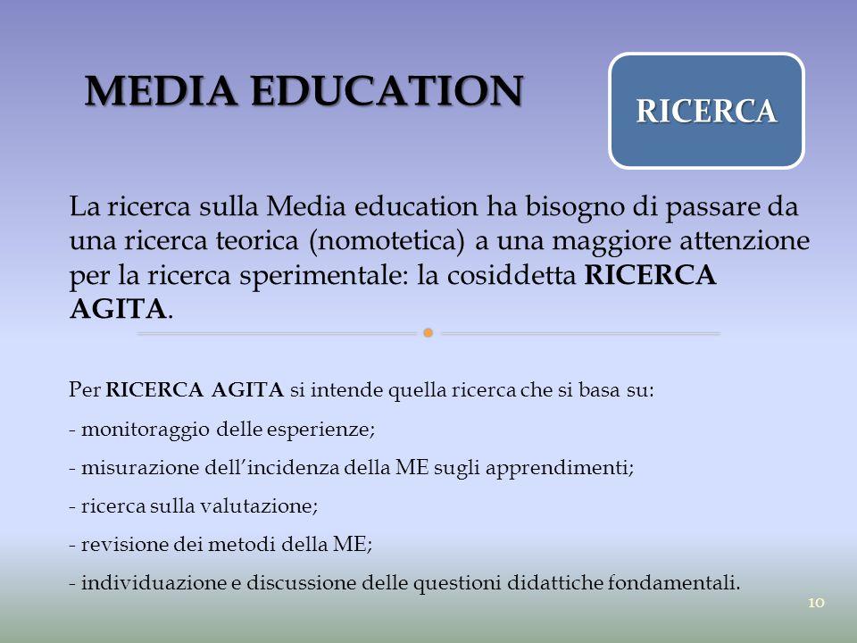 MEDIA EDUCATION La ricerca sulla Media education ha bisogno di passare da una ricerca teorica (nomotetica) a una maggiore attenzione per la ricerca sp
