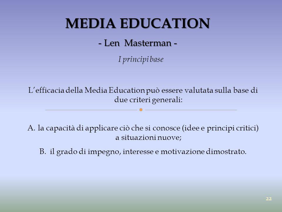 MEDIA EDUCATION - Len Masterman - I principi base L'efficacia della Media Education può essere valutata sulla base di due criteri generali: A.la capac
