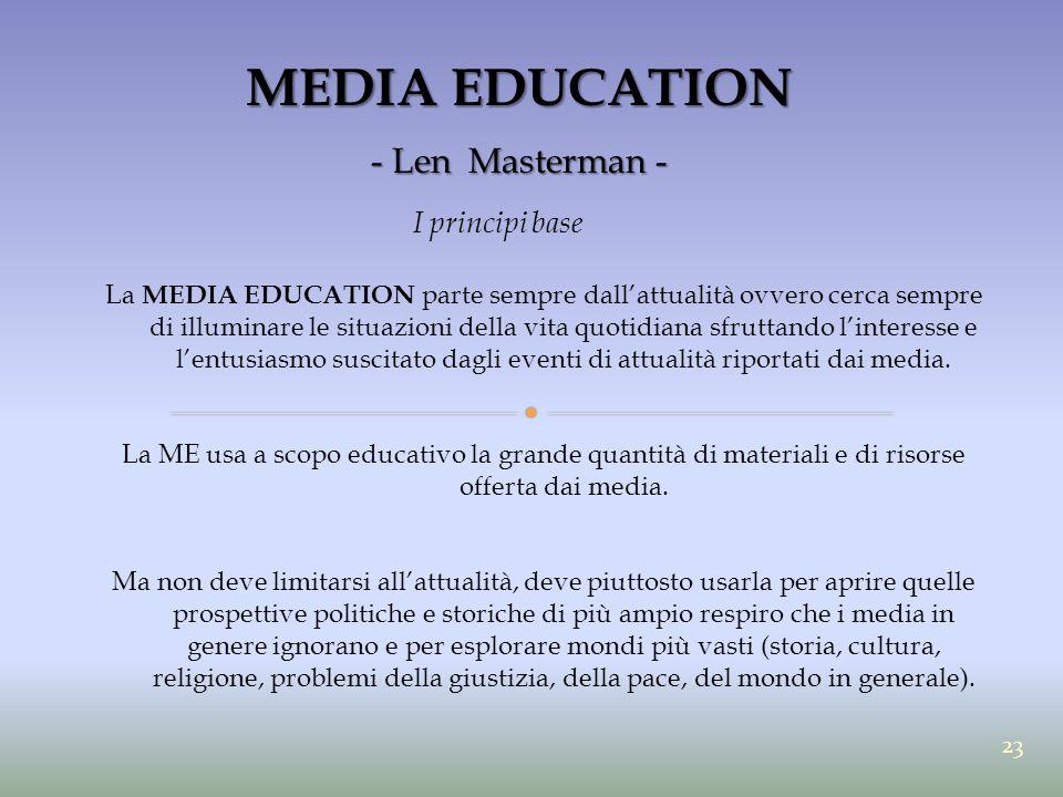 MEDIA EDUCATION - Len Masterman - I principi base La MEDIA EDUCATION parte sempre dall'attualità ovvero cerca sempre di illuminare le situazioni della
