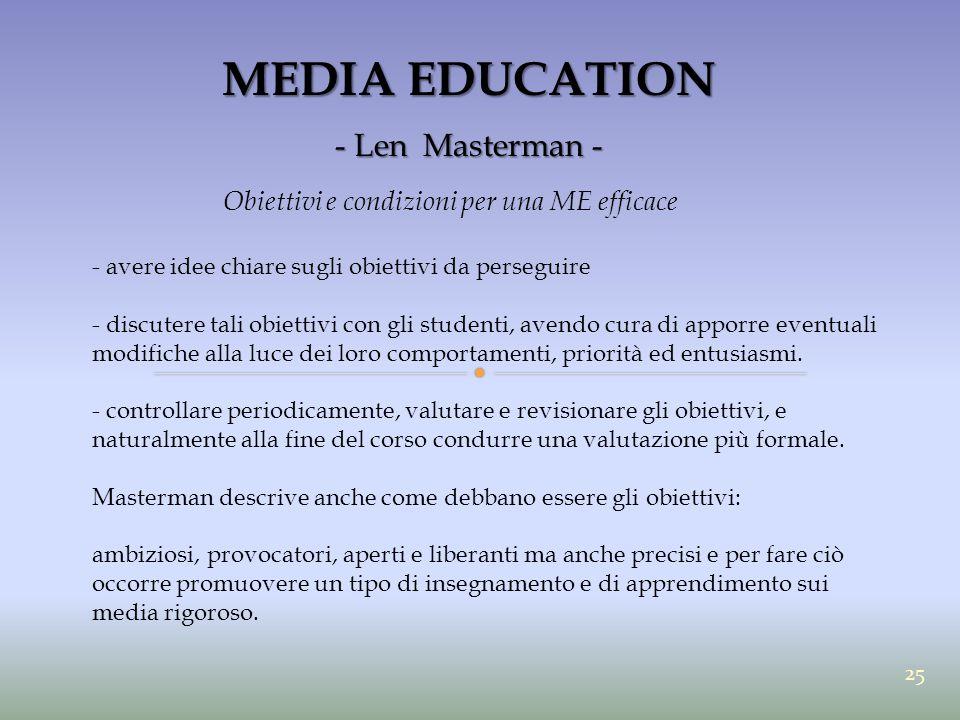 MEDIA EDUCATION - Len Masterman - Obiettivi e condizioni per una ME efficace - avere idee chiare sugli obiettivi da perseguire - discutere tali obiett