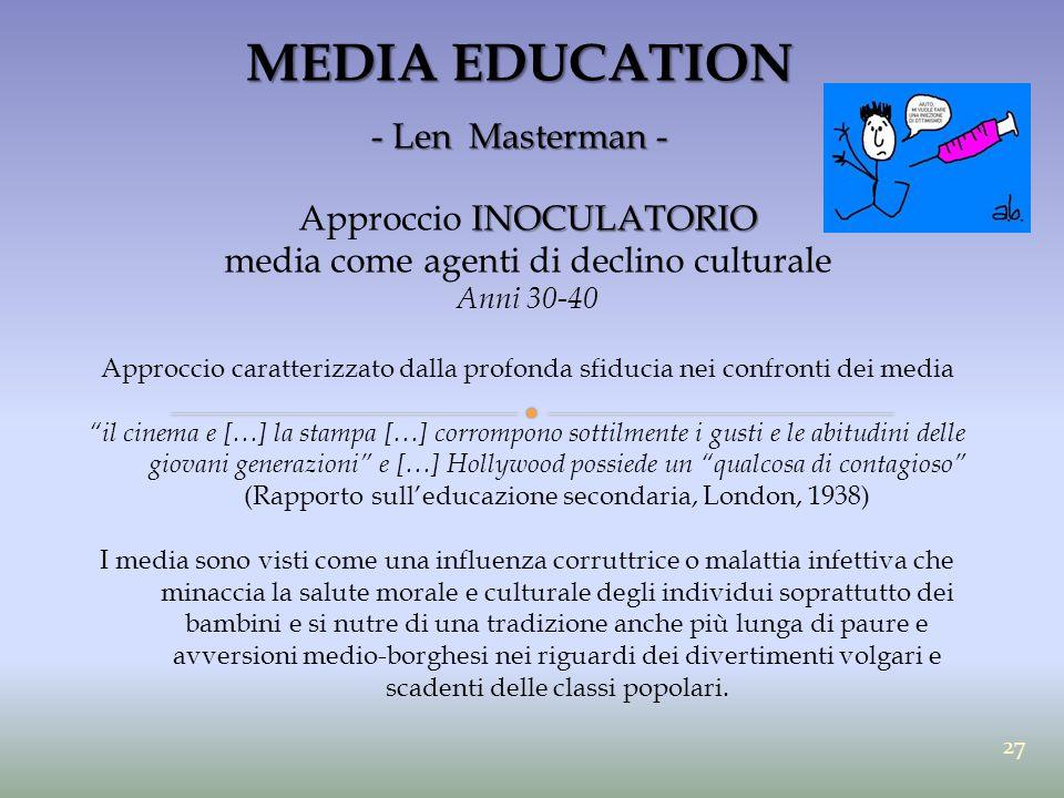 MEDIA EDUCATION - Len Masterman - INOCULATORIO Approccio INOCULATORIO media come agenti di declino culturale Anni 30-40 Approccio caratterizzato dalla