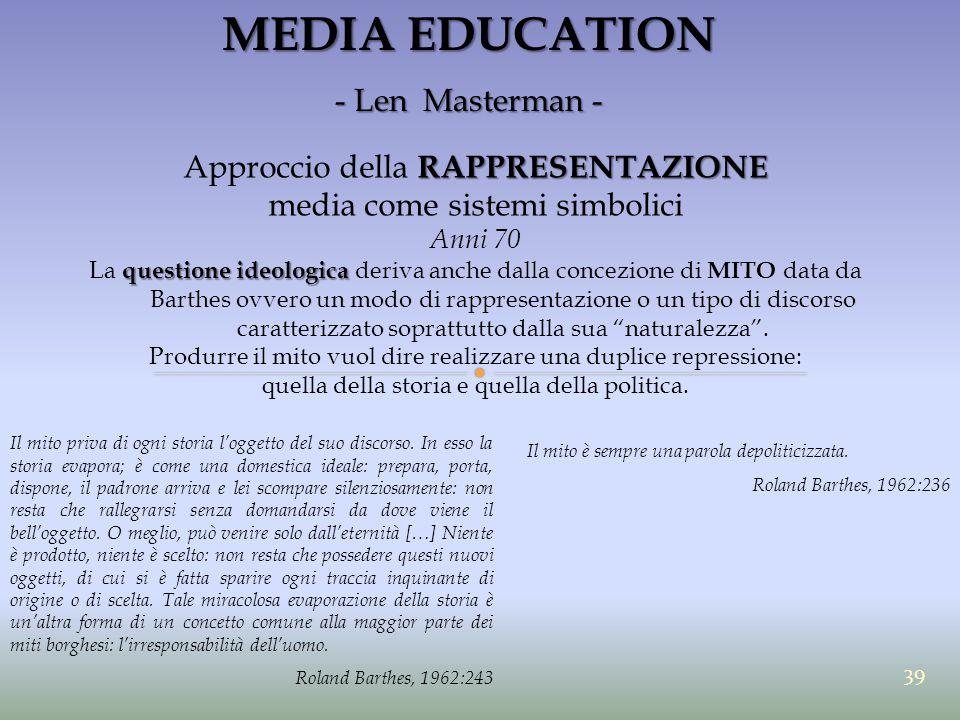 MEDIA EDUCATION - Len Masterman - RAPPRESENTAZIONE Approccio della RAPPRESENTAZIONE media come sistemi simbolici Anni 70 questione ideologica La quest