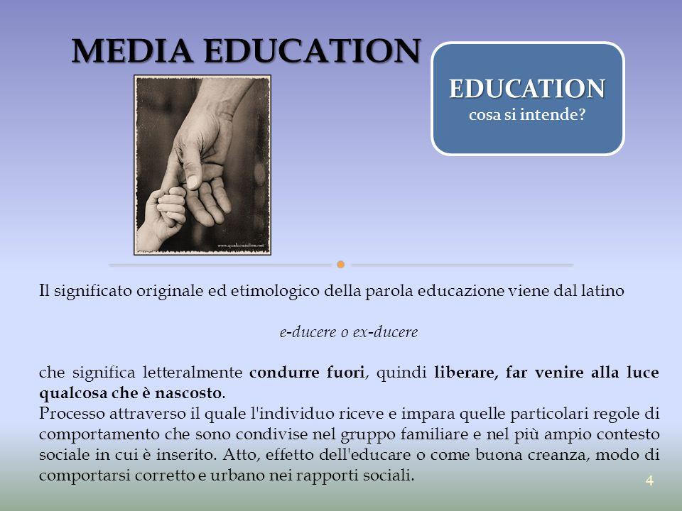 MEDIA EDUCATION Il significato originale ed etimologico della parola educazione viene dal latino e-ducere o ex-ducere che significa letteralmente cond