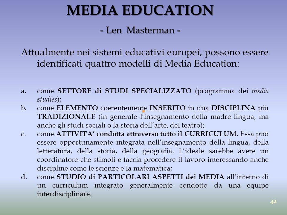 MEDIA EDUCATION - Len Masterman - Attualmente nei sistemi educativi europei, possono essere identificati quattro modelli di Media Education: a.come SE