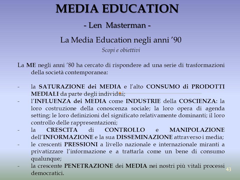 MEDIA EDUCATION - Len Masterman - La Media Education negli anni '90 Scopi e obiettivi La ME negli anni '80 ha cercato di rispondere ad una serie di tr