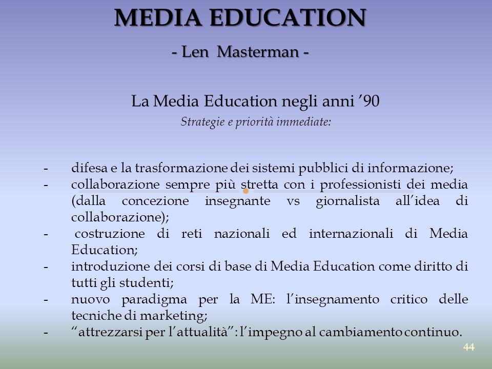 MEDIA EDUCATION - Len Masterman - La Media Education negli anni '90 Strategie e priorità immediate: -difesa e la trasformazione dei sistemi pubblici d