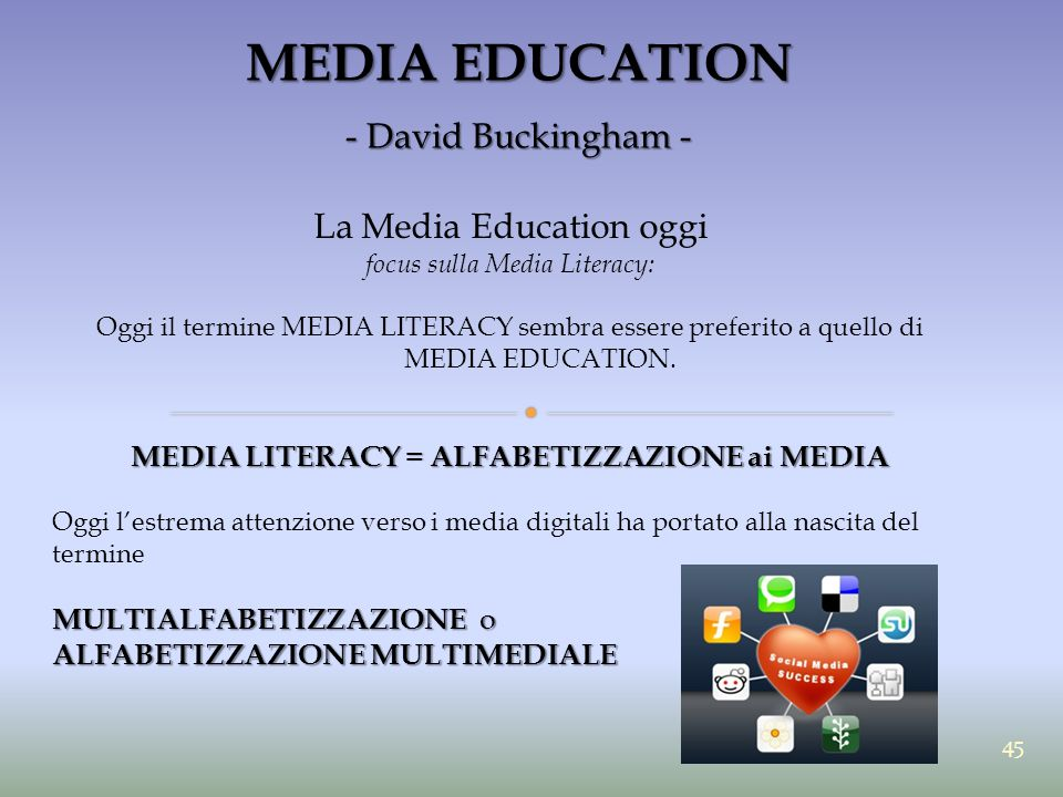 MEDIA EDUCATION - David Buckingham - La Media Education oggi focus sulla Media Literacy: Oggi il termine MEDIA LITERACY sembra essere preferito a quello di MEDIA EDUCATION.