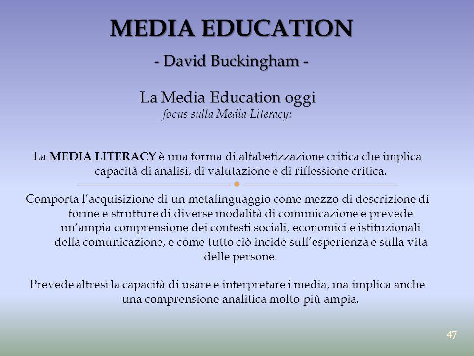 MEDIA EDUCATION - David Buckingham - La Media Education oggi focus sulla Media Literacy: La MEDIA LITERACY è una forma di alfabetizzazione critica che