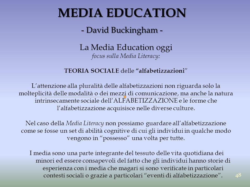 """MEDIA EDUCATION - David Buckingham - La Media Education oggi focus sulla Media Literacy: TEORIA SOCIALE delle """"alfabetizzazioni """" L'attenzione alla pl"""