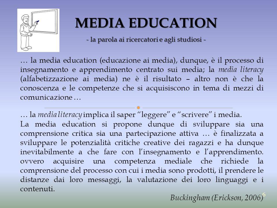 MEDIA EDUCATION - la parola ai ricercatori e agli studiosi - … la media education (educazione ai media), dunque, è il processo di insegnamento e appre