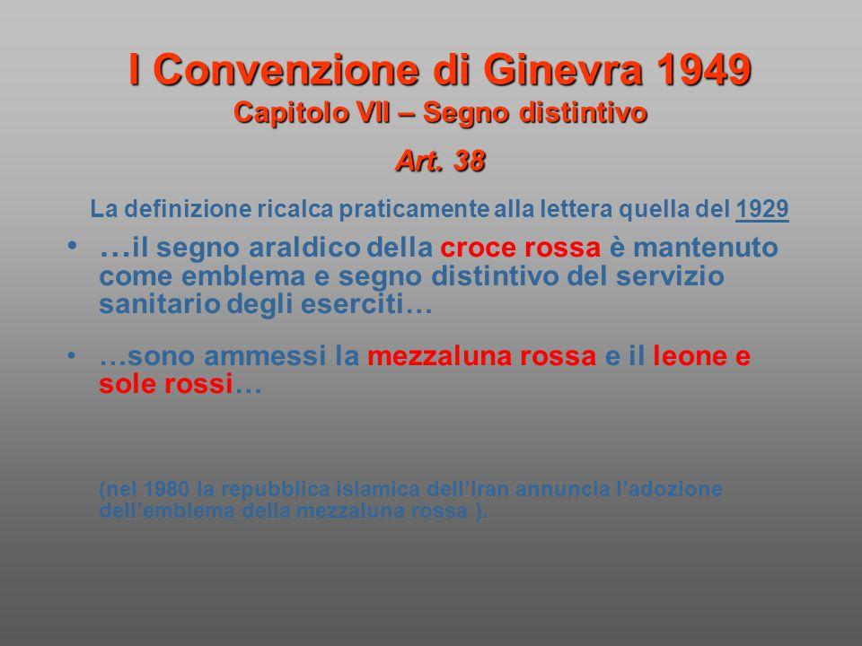 I Convenzione di Ginevra 1949 Capitolo VII – Segno distintivo Art. 38 I Convenzione di Ginevra 1949 Capitolo VII – Segno distintivo Art. 38 La definiz