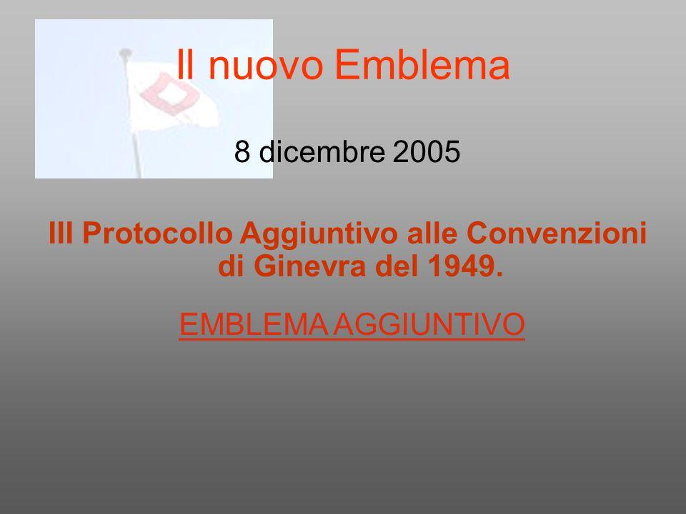 Il nuovo Emblema 8 dicembre 2005 III Protocollo Aggiuntivo alle Convenzioni di Ginevra del 1949. EMBLEMA AGGIUNTIVO