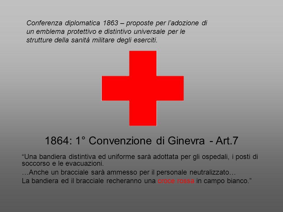 """1864: 1° Convenzione di Ginevra - Art.7 """"Una bandiera distintiva ed uniforme sarà adottata per gli ospedali, i posti di soccorso e le evacuazioni. …An"""