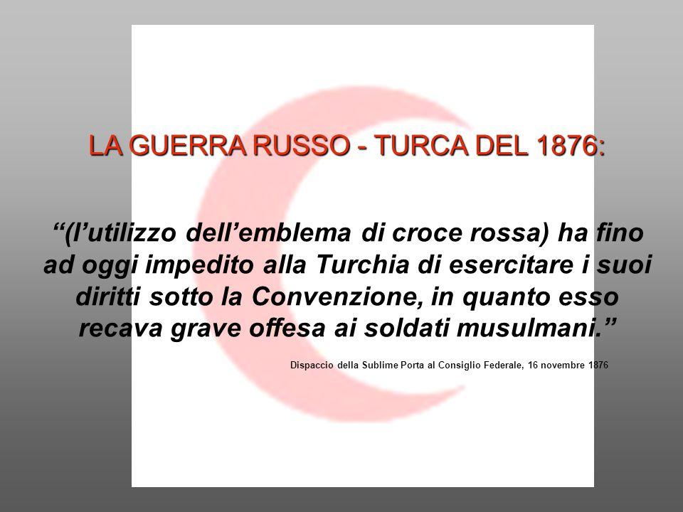 """LA GUERRA RUSSO - TURCA DEL 1876: LA GUERRA RUSSO - TURCA DEL 1876: """"(l'utilizzo dell'emblema di croce rossa) ha fino ad oggi impedito alla Turchia di"""
