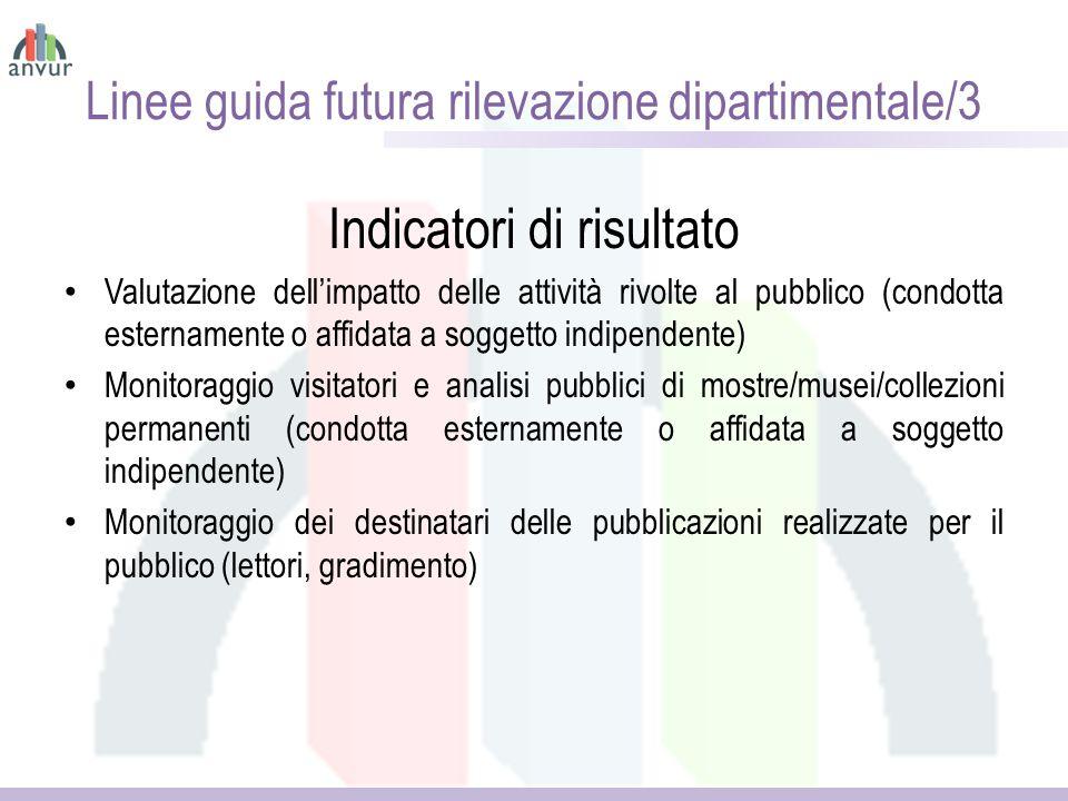 Linee guida futura rilevazione dipartimentale/3 Indicatori di risultato Valutazione dell'impatto delle attività rivolte al pubblico (condotta esternam