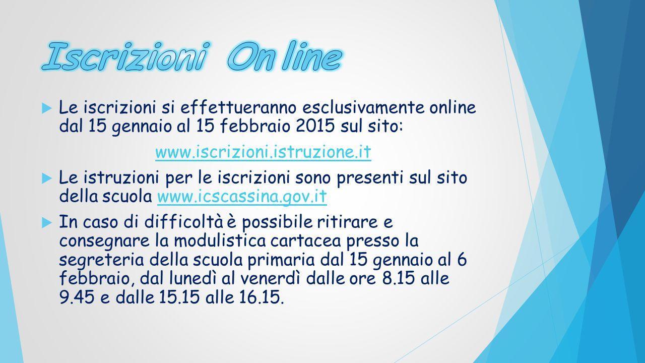  Le iscrizioni si effettueranno esclusivamente online dal 15 gennaio al 15 febbraio 2015 sul sito: www.iscrizioni.istruzione.it  Le istruzioni per l