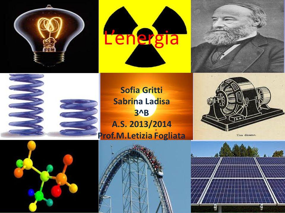 L'ENERGIA L'energia Sofia Gritti Sabrina Ladisa 3^B A.S. 2013/2014 Prof.M.Letizia Fogliata