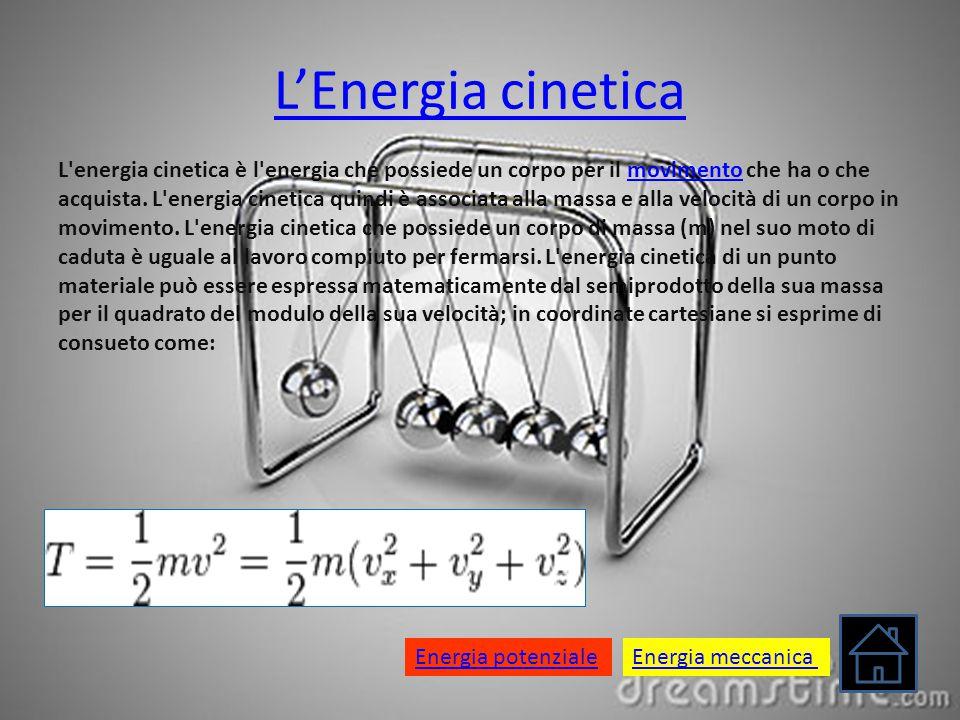 L'Energia cinetica L'energia cinetica è l'energia che possiede un corpo per il movimento che ha o che acquista. L'energia cinetica quindi è associata