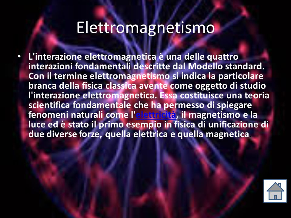 Elettromagnetismo L'interazione elettromagnetica è una delle quattro interazioni fondamentali descritte dal Modello standard. Con il termine elettroma