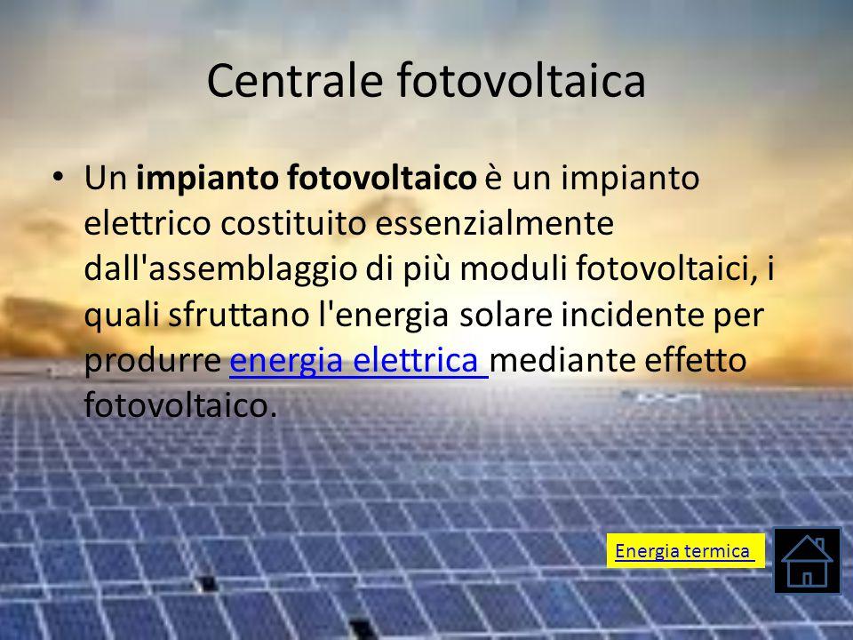 Centrale fotovoltaica Un impianto fotovoltaico è un impianto elettrico costituito essenzialmente dall'assemblaggio di più moduli fotovoltaici, i quali
