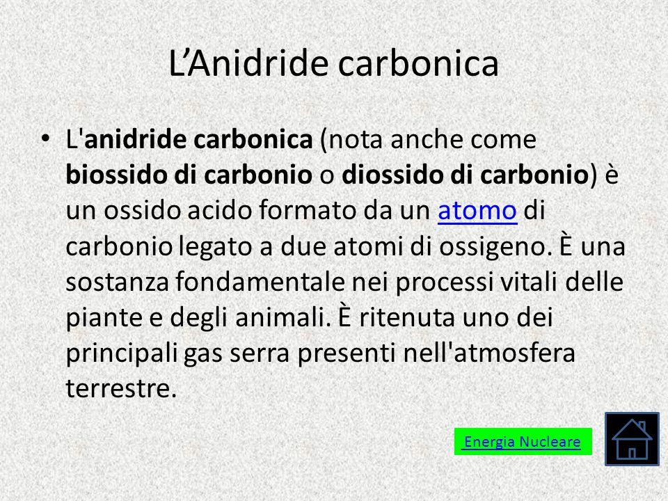 L'Anidride carbonica L'anidride carbonica (nota anche come biossido di carbonio o diossido di carbonio) è un ossido acido formato da un atomo di carbo