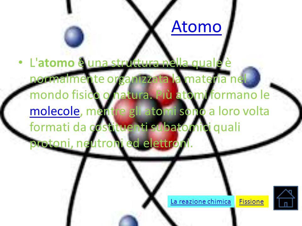 Atomo L'atomo è una struttura nella quale è normalmente organizzata la materia nel mondo fisico o natura. Più atomi formano le molecole, mentre gli at