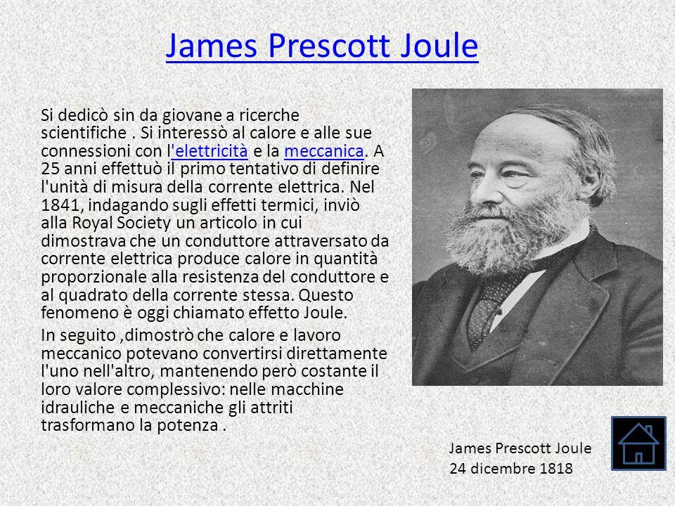 James Prescott Joule Si dedicò sin da giovane a ricerche scientifiche. Si interessò al calore e alle sue connessioni con l'elettricità e la meccanica.