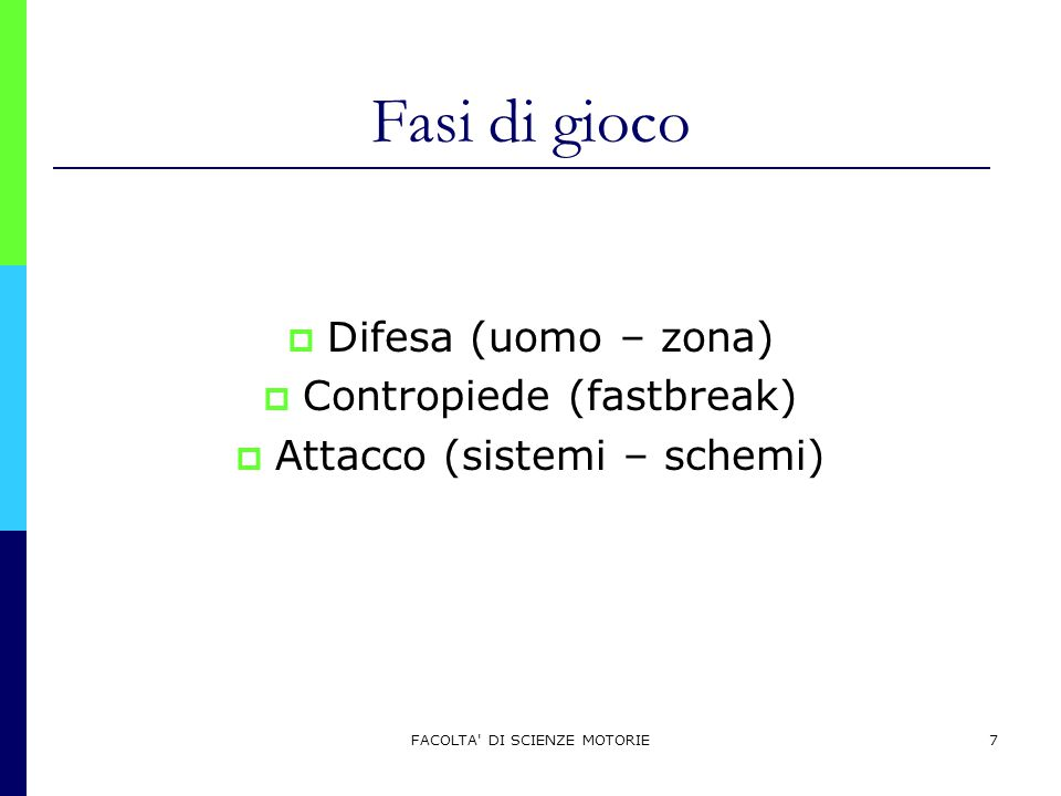 FACOLTA' DI SCIENZE MOTORIE7 Fasi di gioco  Difesa (uomo – zona)  Contropiede (fastbreak)  Attacco (sistemi – schemi)