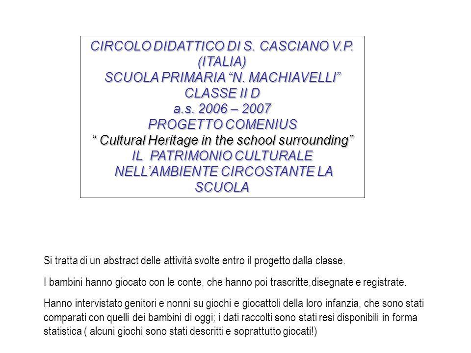 """CIRCOLO DIDATTICO DI S. CASCIANO V.P. (ITALIA) SCUOLA PRIMARIA """"N. MACHIAVELLI"""" CLASSE II D a.s. 2006 – 2007 PROGETTO COMENIUS """" Cultural Heritage in"""