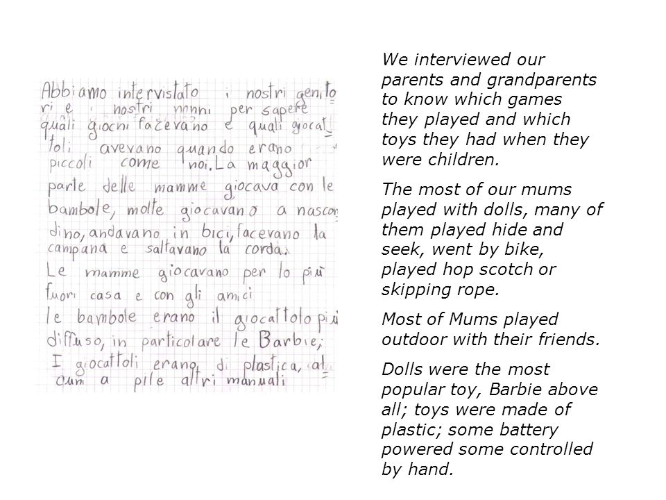 We interviewed our parents and grandparents to know which games they played and which toys they had when they were children.