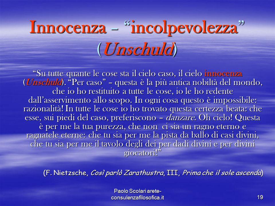 """Innocenza – """"incolpevolezza"""" (Unschuld) """"Su tutte quante le cose sta il cielo caso, il cielo innocenza (Unschuld). """"Per caso"""" – questa è la più antica"""