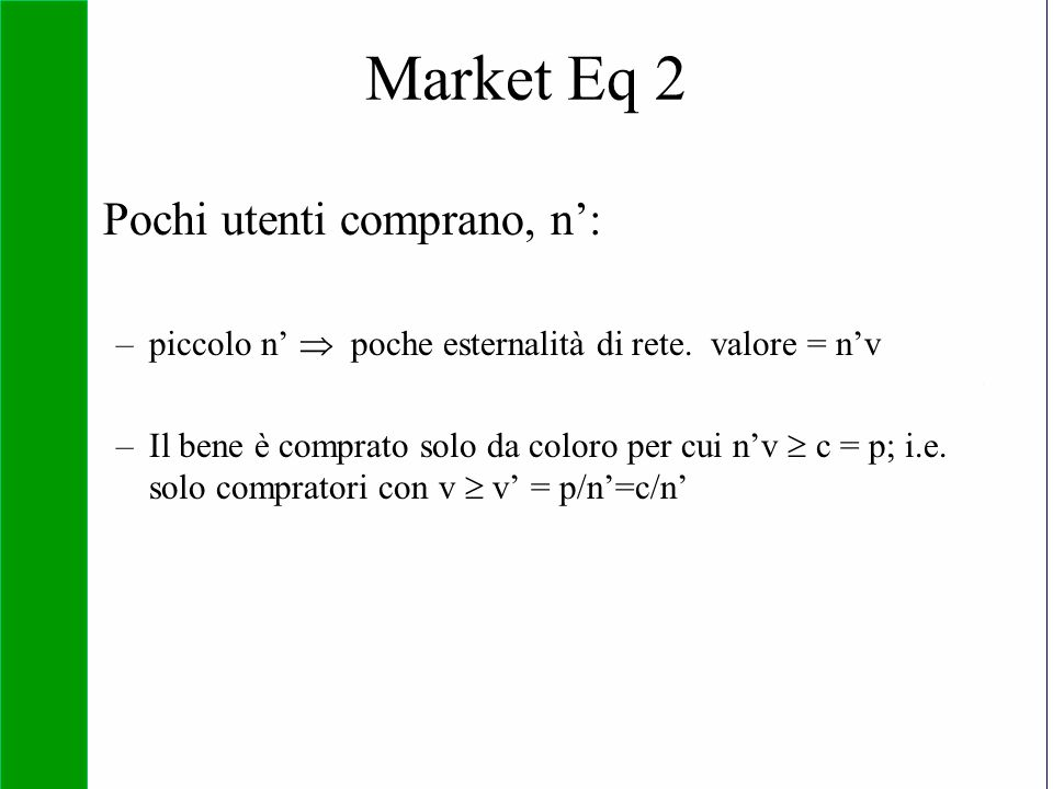 Copyright SDA Bocconi 2005 Competing Technologies, Network Externalities …n 37 Pochi utenti comprano, n': –piccolo n'  poche esternalità di rete. val