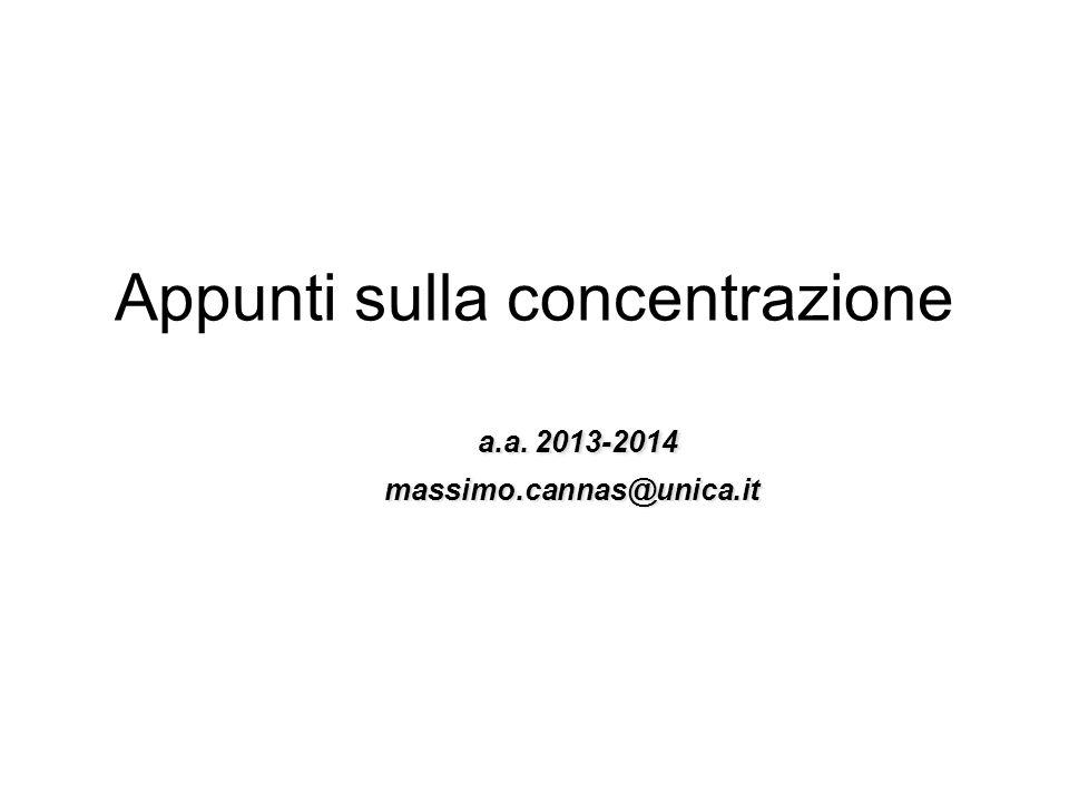 Appunti sulla concentrazione a.a. 2013-2014 massimo.cannas@unica.it