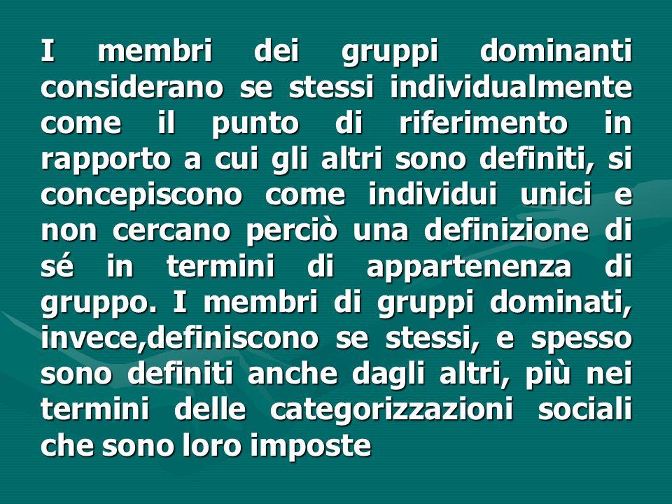 I membri dei gruppi dominanti considerano se stessi individualmente come il punto di riferimento in rapporto a cui gli altri sono definiti, si concepi