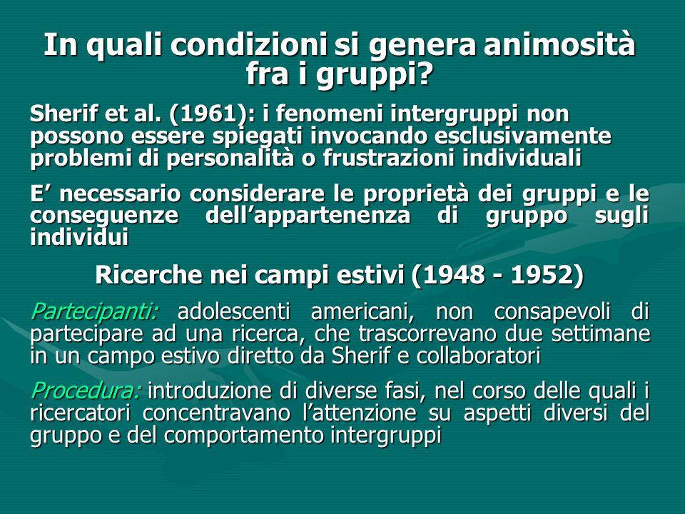 In quali condizioni si genera animosità fra i gruppi? Sherif et al. (1961): i fenomeni intergruppi non possono essere spiegati invocando esclusivament