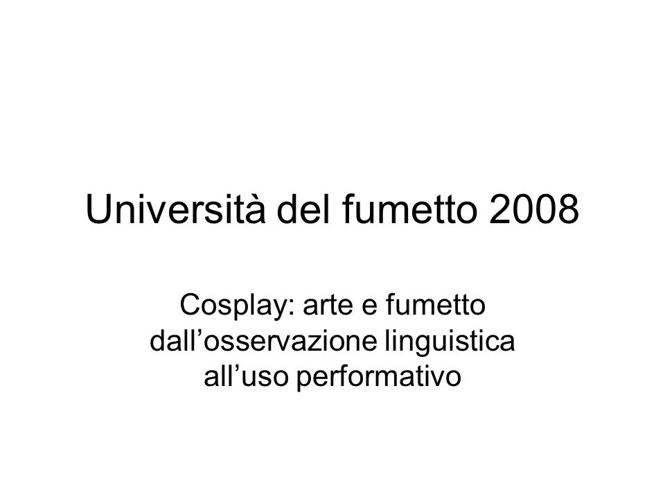Università del fumetto 2008 Cosplay: arte e fumetto dall'osservazione linguistica all'uso performativo